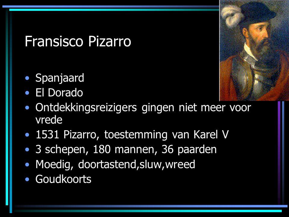 Fransisco Pizarro Spanjaard El Dorado Ontdekkingsreizigers gingen niet meer voor vrede 1531 Pizarro, toestemming van Karel V 3 schepen, 180 mannen, 36