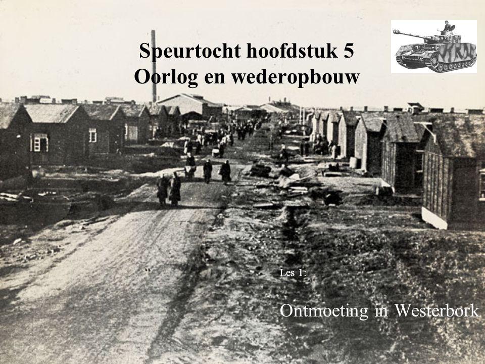 Speurtocht hoofdstuk 5 Oorlog en wederopbouw Les 1: Ontmoeting in Westerbork