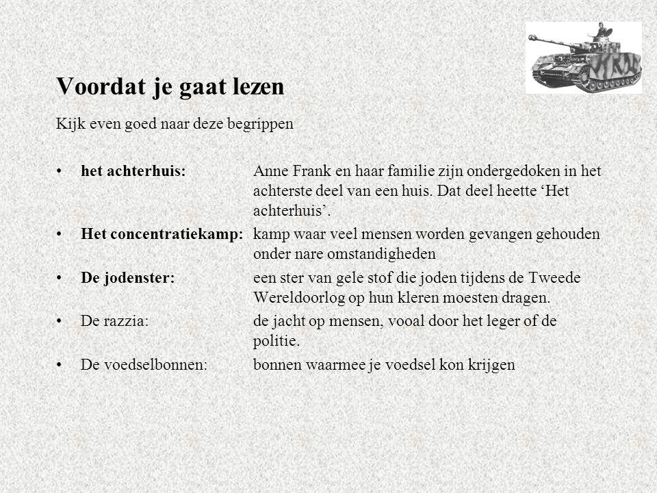 Voordat je gaat lezen Kijk even goed naar deze begrippen het achterhuis:Anne Frank en haar familie zijn ondergedoken in het achterste deel van een huis.