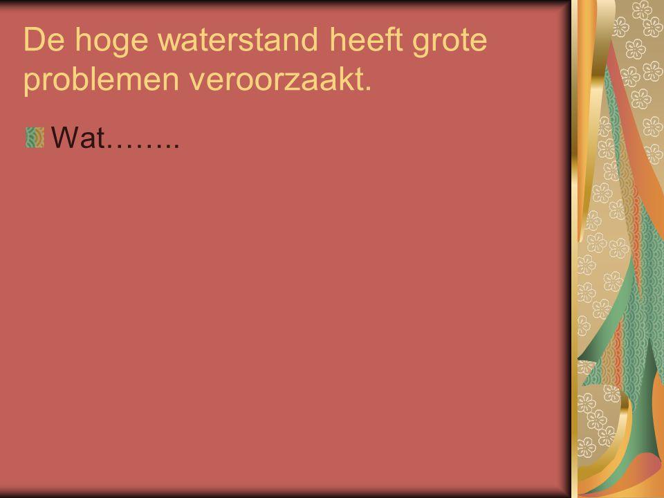 De hoge waterstand heeft grote problemen veroorzaakt. Wat……..