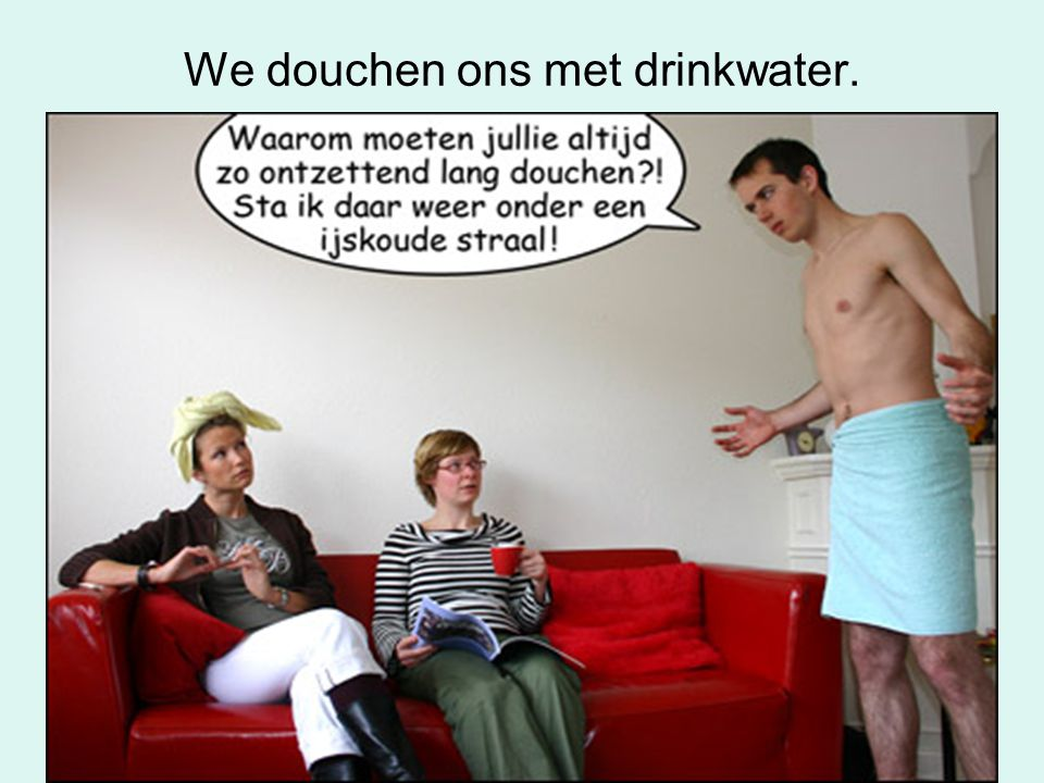 We spoelen de wc door met drinkwater.