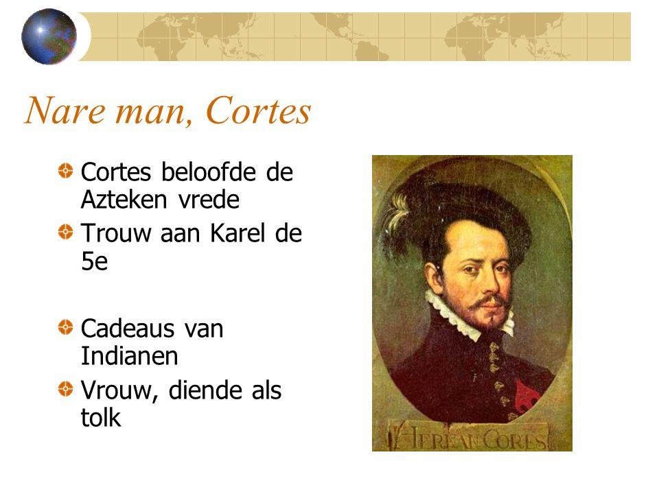 Nare man, Cortes Cortes beloofde de Azteken vrede Trouw aan Karel de 5e Cadeaus van Indianen Vrouw, diende als tolk