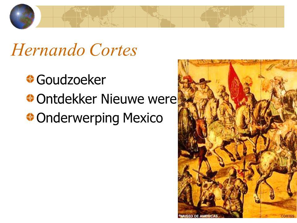 Hernando Cortes Goudzoeker Ontdekker Nieuwe wereld Onderwerping Mexico