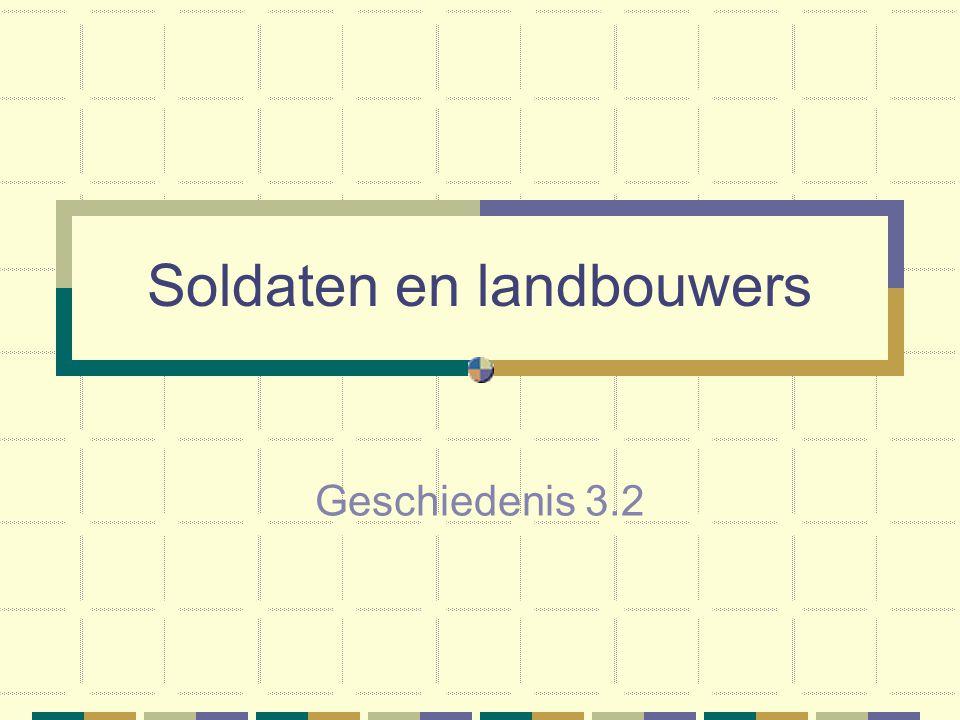 Soldaten en landbouwers Geschiedenis 3.2