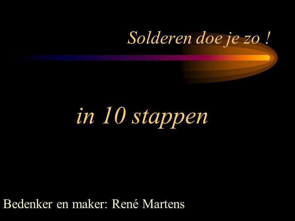 Solderen doe je zo ! Bedenker en maker: René Martens in 10 stappen