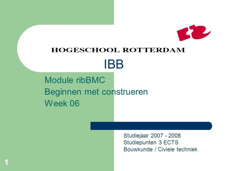 1 Module ribBMC Beginnen met construeren Week 06 Studiejaar 2007 - 2008 Studiepunten 3 ECTS Bouwkunde / Civiele techniek IBB