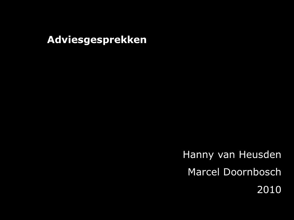 Adviesgesprekken Hanny van Heusden Marcel Doornbosch 2010