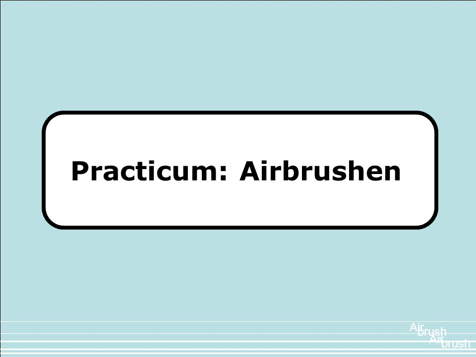Practicum: Airbrushen Air brush Air