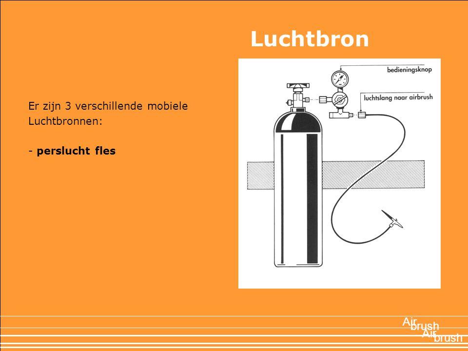 Er zijn 3 verschillende mobiele Luchtbronnen: - perslucht fles Air brush Air Luchtbron