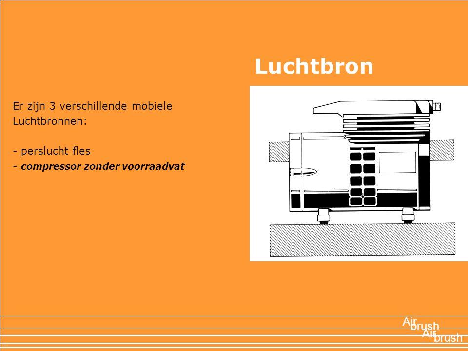 Er zijn 3 verschillende mobiele Luchtbronnen: - perslucht fles - compressor zonder voorraadvat Air brush Air Luchtbron