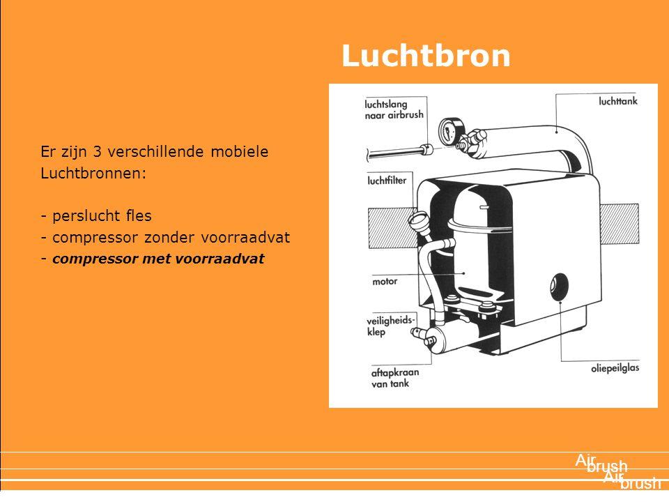 Er zijn 3 verschillende mobiele Luchtbronnen: - perslucht fles - compressor zonder voorraadvat - compressor met voorraadvat Air brush Air Luchtbron