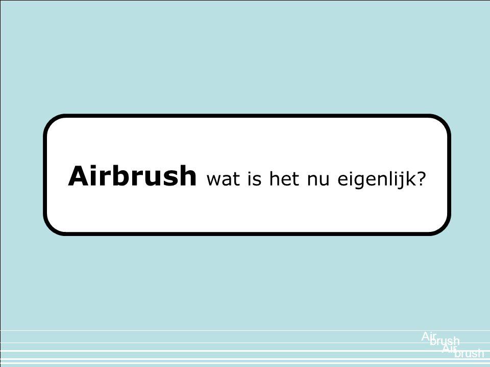 Airbrush wat is het nu eigenlijk? Air brush Air