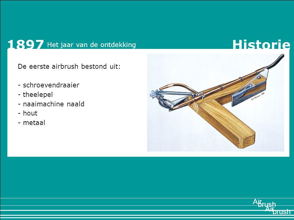 1897 De eerste airbrush bestond uit: - schroevendraaier - theelepel - naaimachine naald - hout - metaal Air brush Air Het jaar van de ontdekking 1897Historie