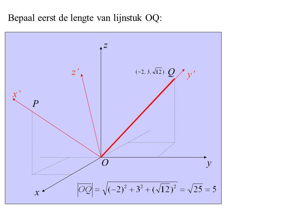 y x' x z z' y' P O Q Bepaal eerst de lengte van lijnstuk OQ: