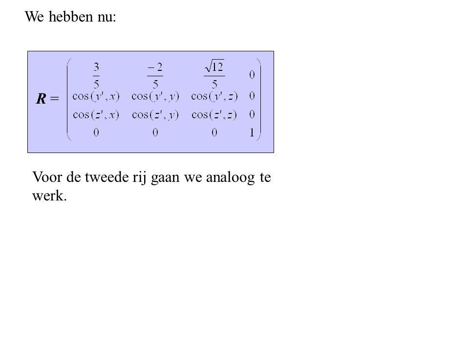 We hebben nu: R = Voor de tweede rij gaan we analoog te werk.