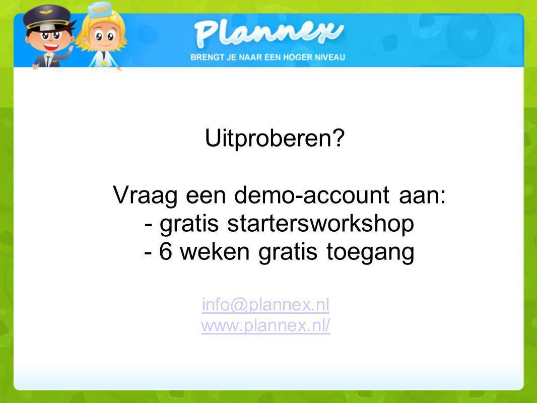 Uitproberen? Vraag een demo-account aan: - gratis startersworkshop - 6 weken gratis toegang info@plannex.nl www.plannex.nl/ info@plannex.nl www.planne