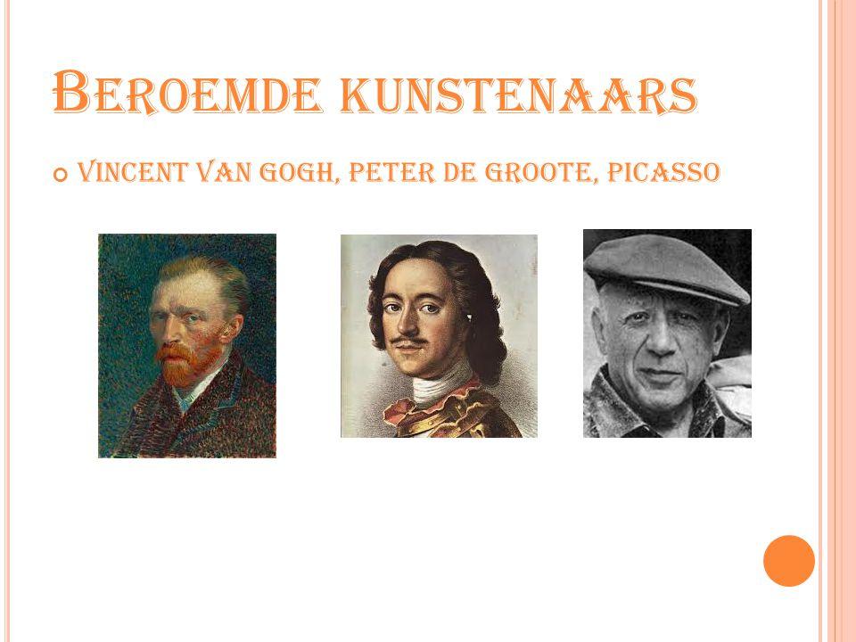 B EROEMDE KUNSTENAARS Vincent van Gogh, Peter de Groote, Picasso