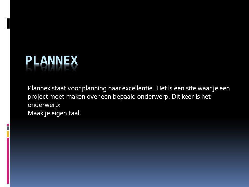 Plannex staat voor planning naar excellentie. Het is een site waar je een project moet maken over een bepaald onderwerp. Dit keer is het onderwerp: Ma