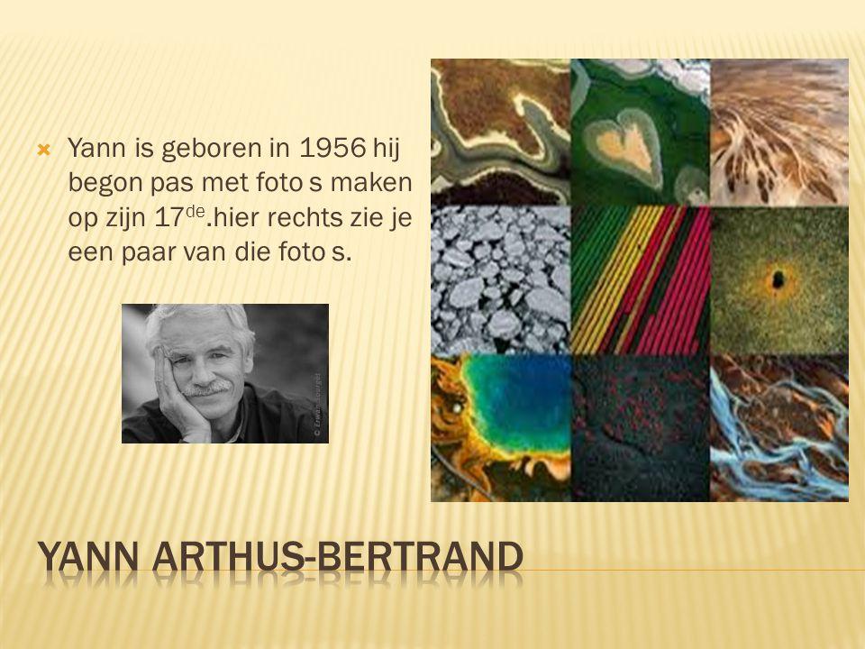  Yann is geboren in 1956 hij begon pas met foto s maken op zijn 17 de.hier rechts zie je een paar van die foto s.