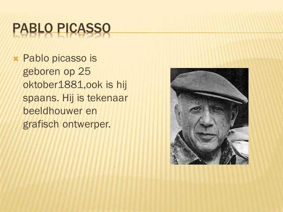  Pablo picasso is geboren op 25 oktober1881,ook is hij spaans.
