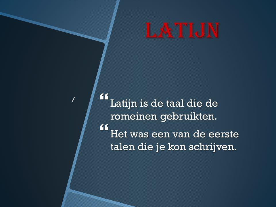 latijn  Latijn is de taal die de romeinen gebruikten.