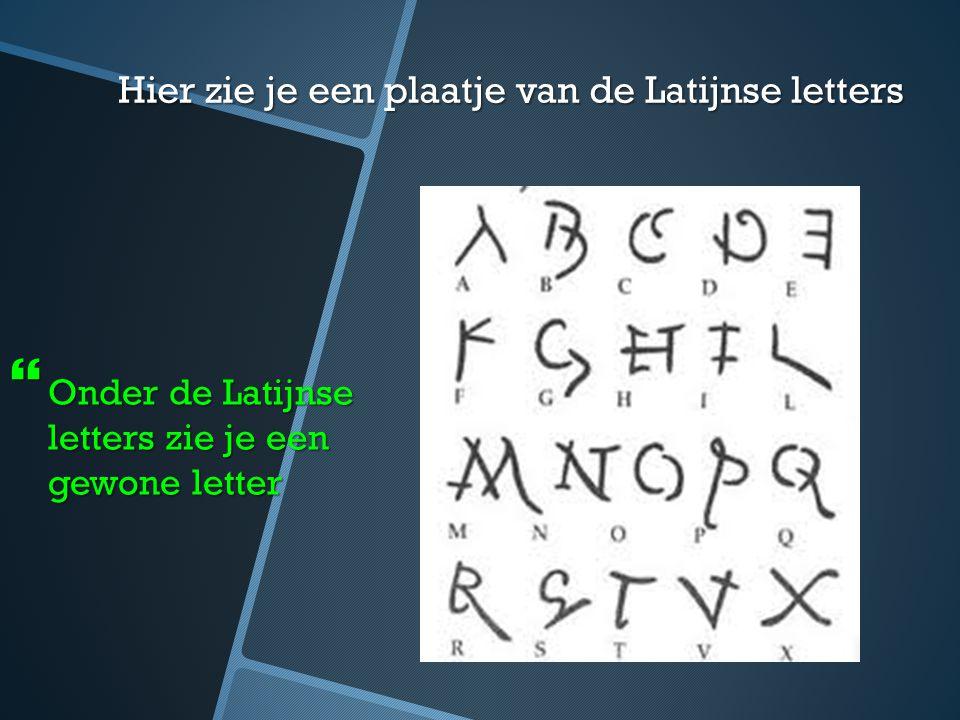 Hier zie je een plaatje van de Latijnse letters  Onder de Latijnse letters zie je een gewone letter