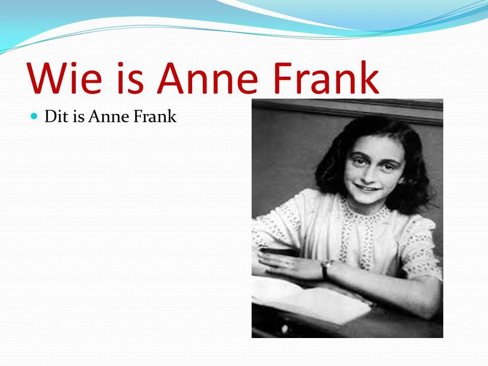 Wie is Anne Frank Dit is Anne Frank
