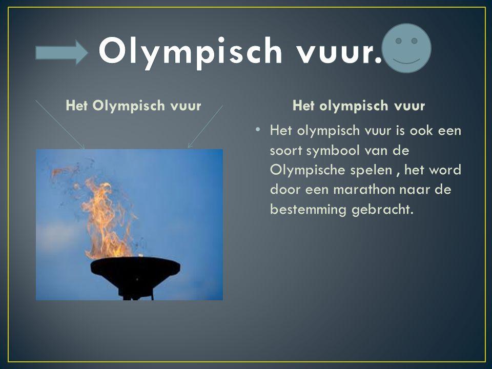 Het Olympisch vuurHet olympisch vuur Het olympisch vuur is ook een soort symbool van de Olympische spelen, het word door een marathon naar de bestemming gebracht.
