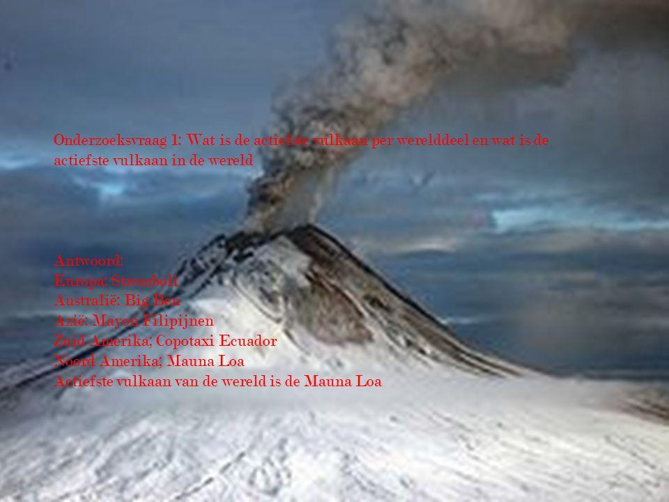 Onderzoeksvraag 1: Wat is de actiefste vulkaan per werelddeel en wat is de actiefste vulkaan in de wereld Antwoord: Europa: Stromboli Australië: Big B