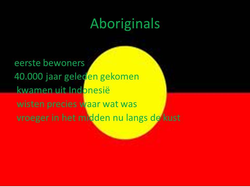 Aboriginals eerste bewoners 40.000 jaar geleden gekomen kwamen uit Indonesië wisten precies waar wat was vroeger in het midden nu langs de kust