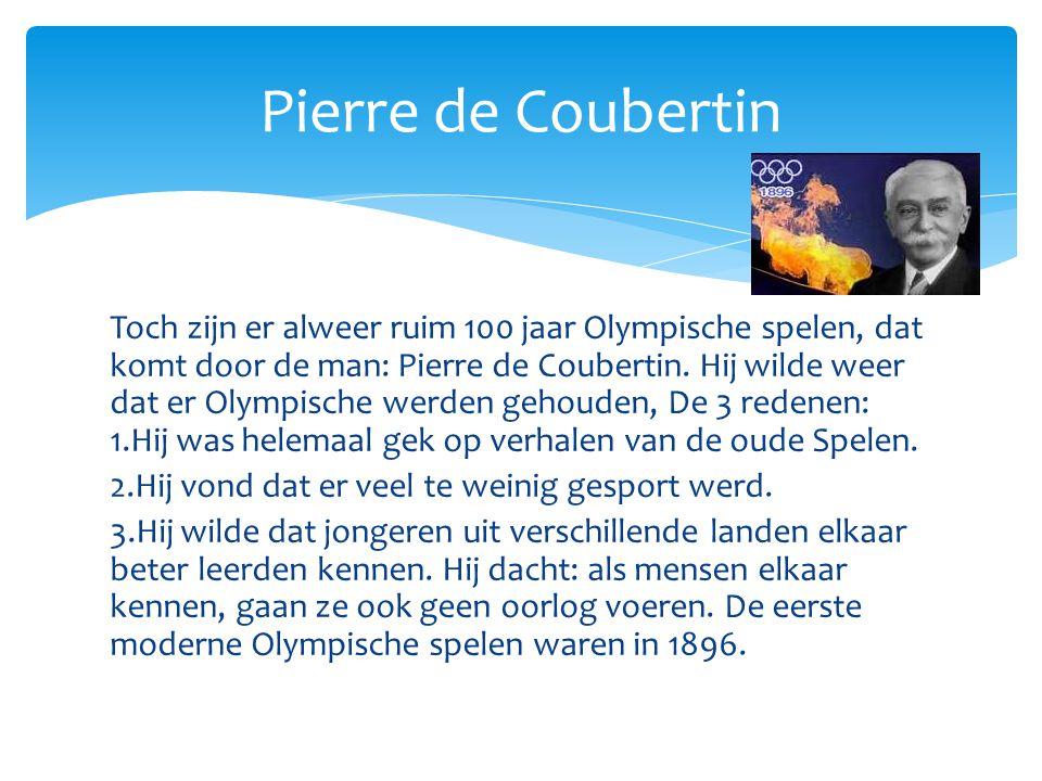 Toch zijn er alweer ruim 100 jaar Olympische spelen, dat komt door de man: Pierre de Coubertin. Hij wilde weer dat er Olympische werden gehouden, De 3