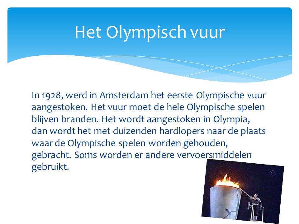 In 1928, werd in Amsterdam het eerste Olympische vuur aangestoken. Het vuur moet de hele Olympische spelen blijven branden. Het wordt aangestoken in O