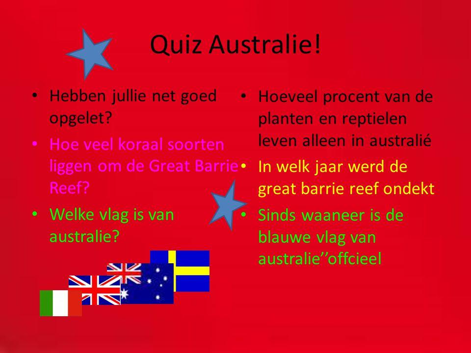 Quiz Australie! Hebben jullie net goed opgelet? Hoe veel koraal soorten liggen om de Great Barrie Reef? Welke vlag is van australie? Hoeveel procent v