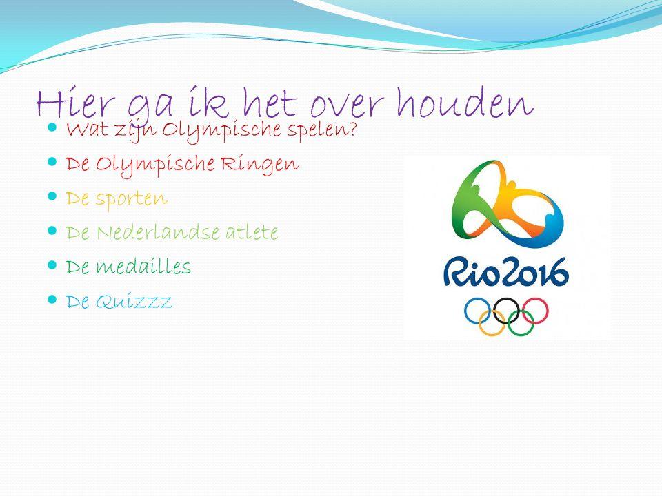 Hier ga ik het over houden Wat zijn Olympische spelen? De Olympische Ringen De sporten De Nederlandse atlete De medailles De Quizzz