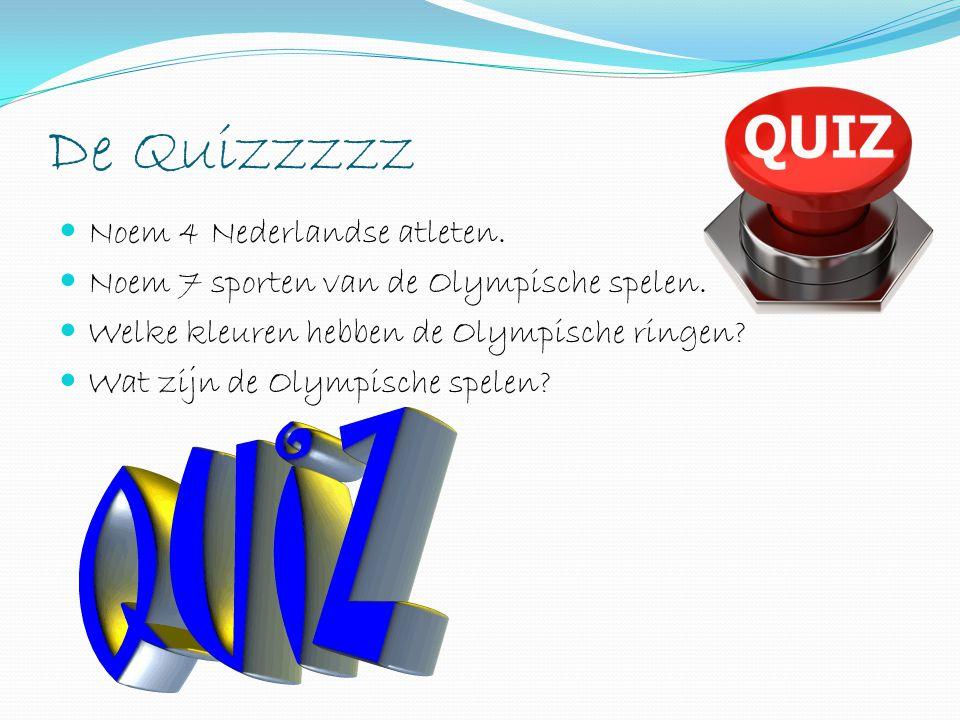 De Quizzzzz Noem 4 Nederlandse atleten. Noem 7 sporten van de Olympische spelen. Welke kleuren hebben de Olympische ringen? Wat zijn de Olympische spe