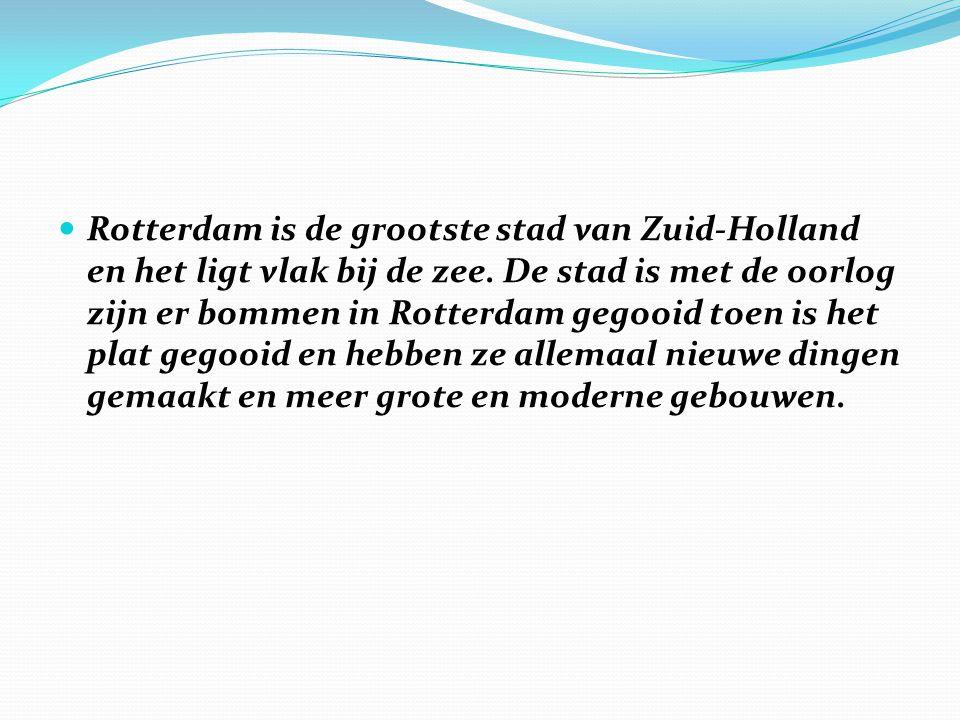 Rotterdam is de grootste stad van Zuid-Holland en het ligt vlak bij de zee. De stad is met de oorlog zijn er bommen in Rotterdam gegooid toen is het p