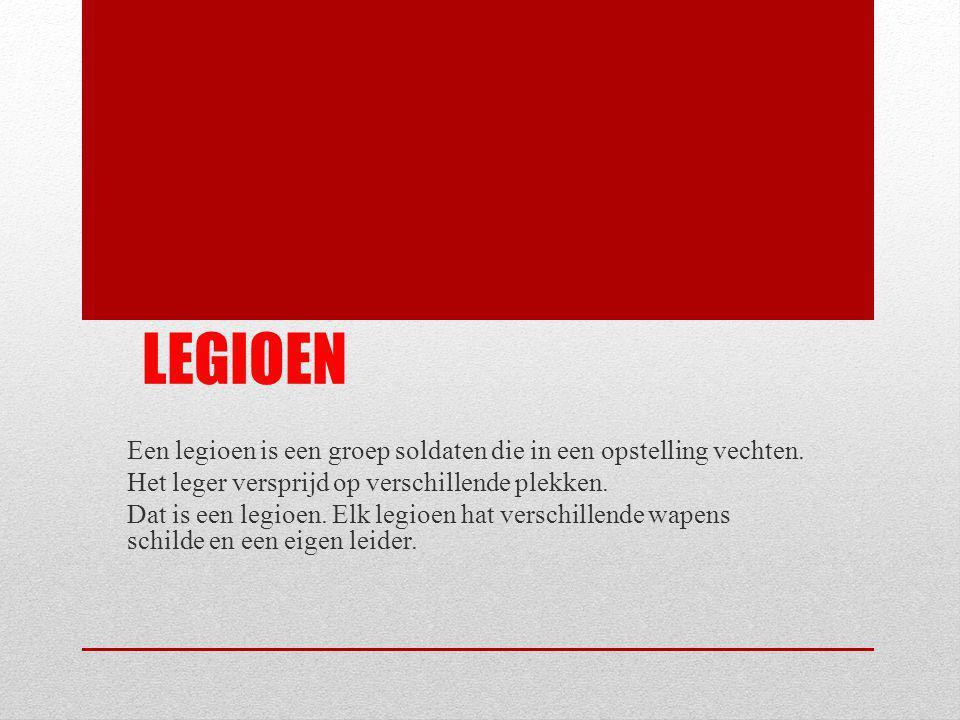 LEGIOEN Een legioen is een groep soldaten die in een opstelling vechten. Het leger versprijd op verschillende plekken. Dat is een legioen. Elk legioen