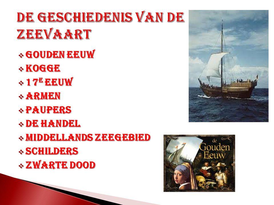  Gouden eeuw  Kogge  17 e Eeuw  Armen  Paupers  De Handel  Middellands zeegebied  Schilders  Zwarte dood