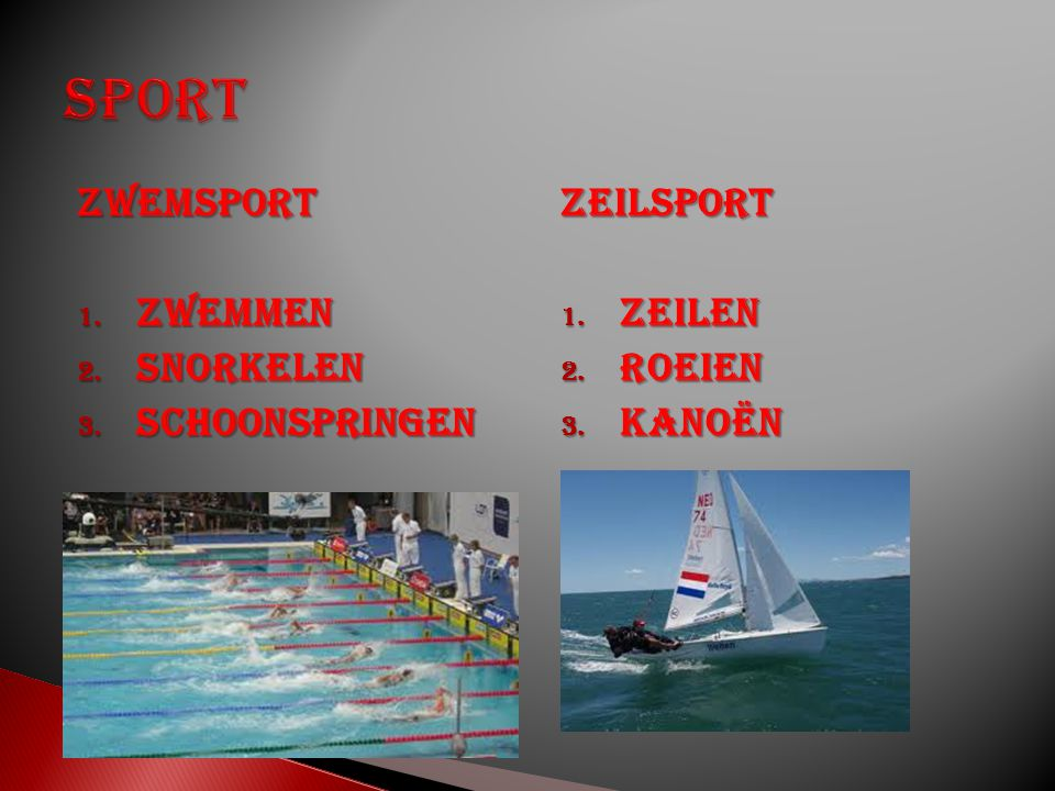 Zwemsport 1. Zwemmen 2. Snorkelen 3. Schoonspringen Zeilsport 1. Zeilen 2. Roeien 3. Kanoën
