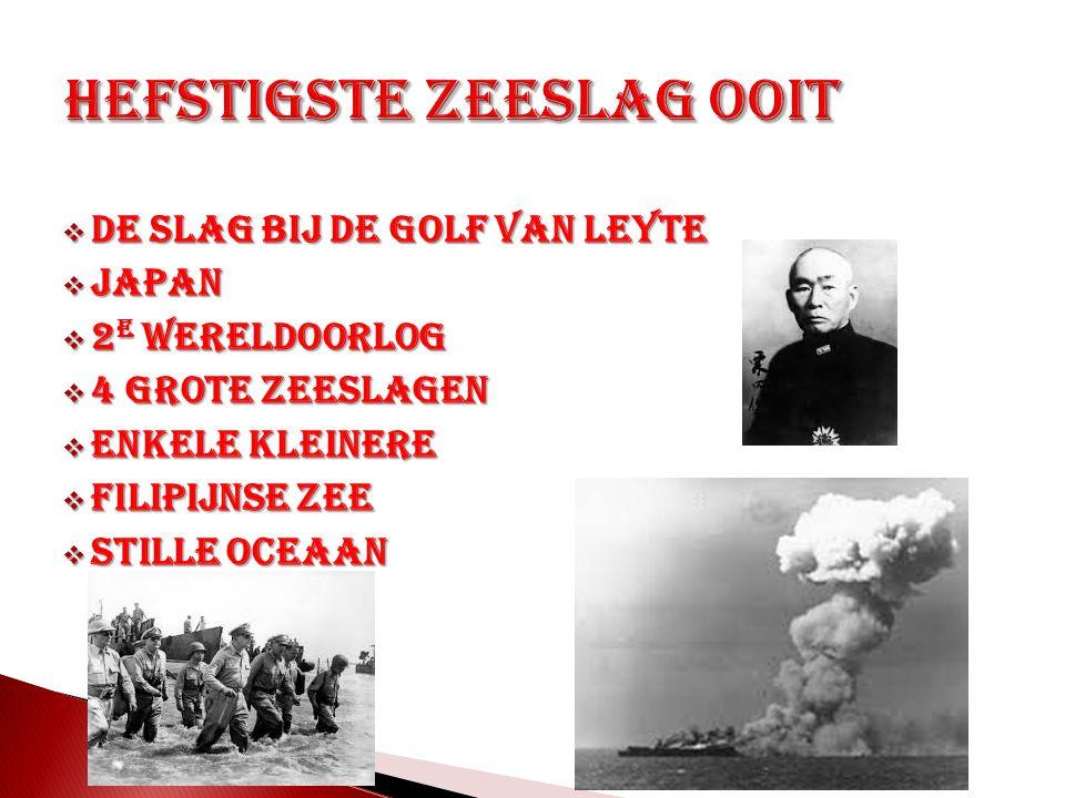  De slag bij de Golf van Leyte  Japan  2 e wereldoorlog  4 grote zeeslagen  Enkele kleinere  Filipijnse zee  Stille Oceaan