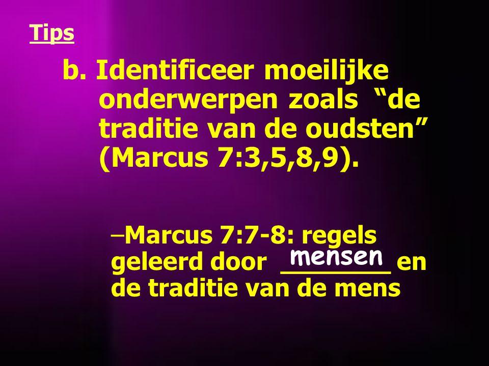 b. Identificeer moeilijke onderwerpen zoals de traditie van de oudsten (Marcus 7:3,5,8,9).
