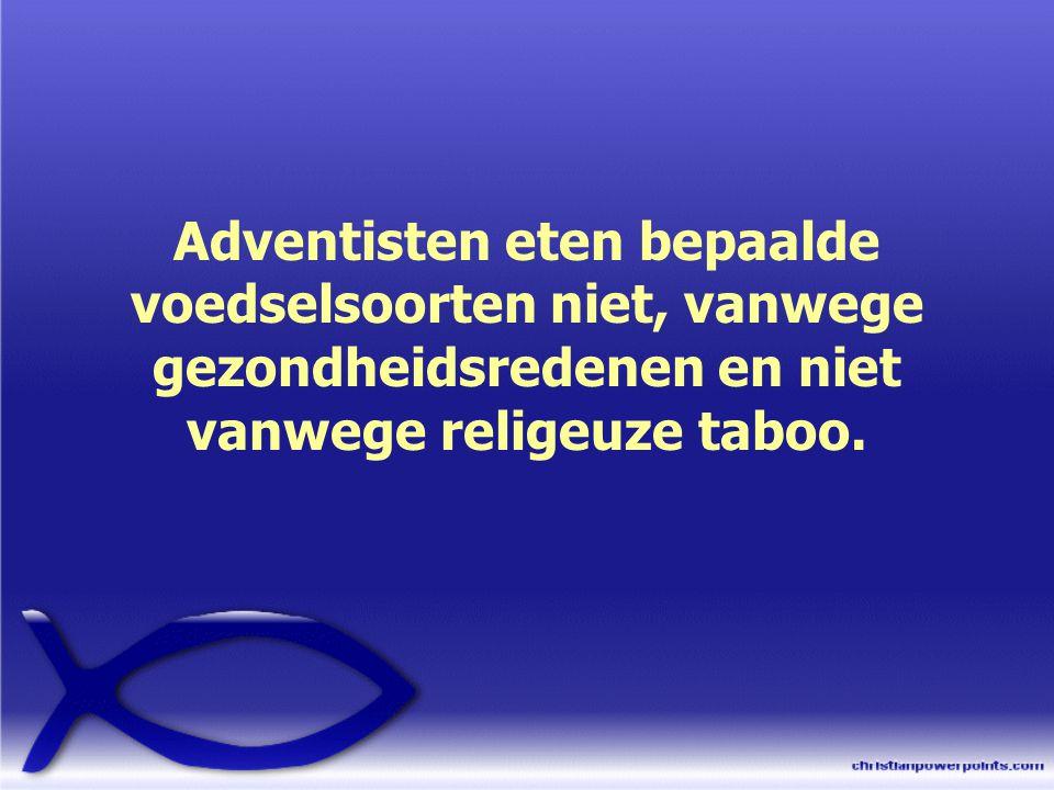 Adventisten eten bepaalde voedselsoorten niet, vanwege gezondheidsredenen en niet vanwege religeuze taboo.