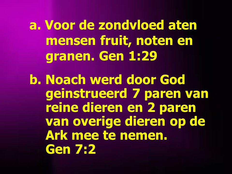 a. Voor de zondvloed aten mensen fruit, noten en granen.