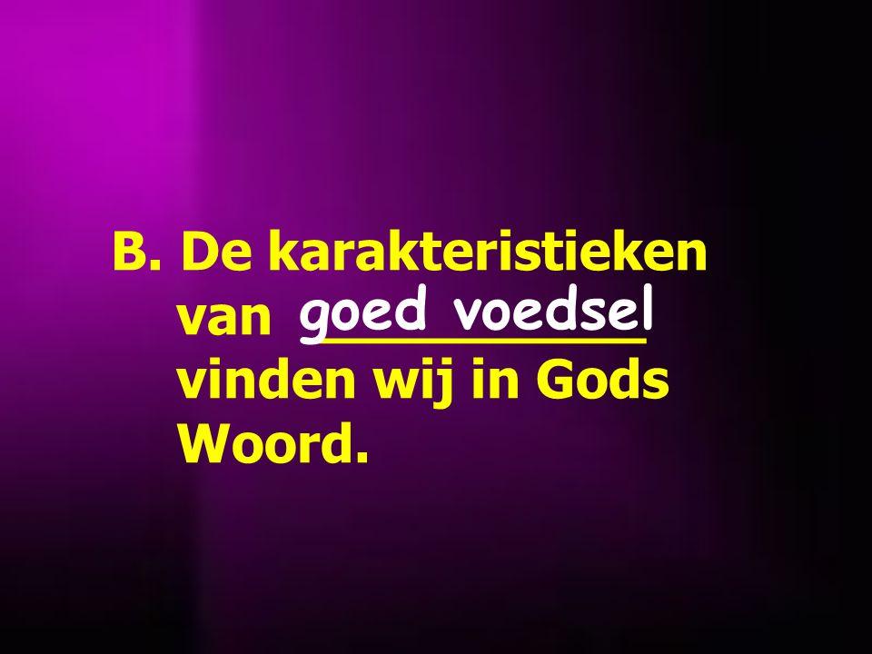 B. De karakteristieken van __________ vinden wij in Gods Woord. goed voedsel