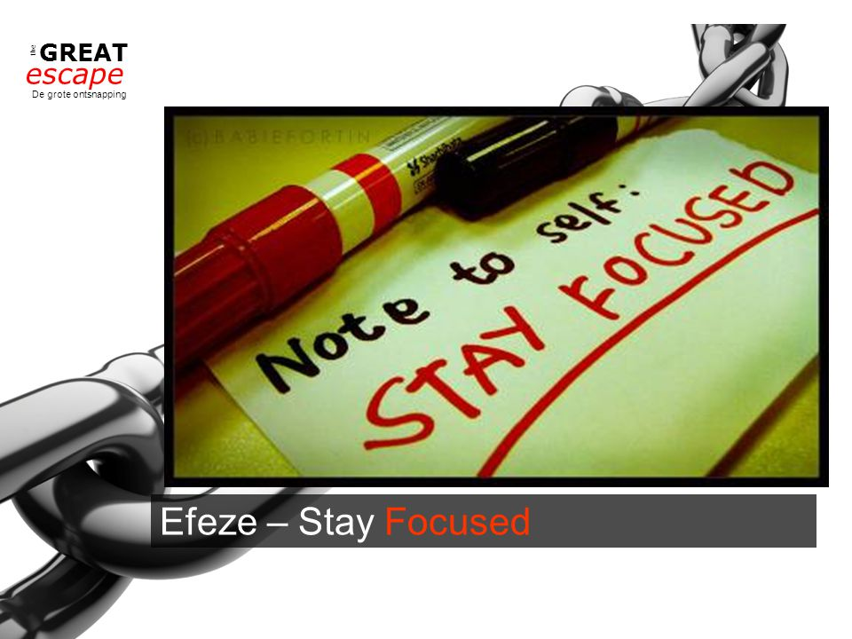 the GREAT escape De grote ontsnapping Efeze – Stay Focused