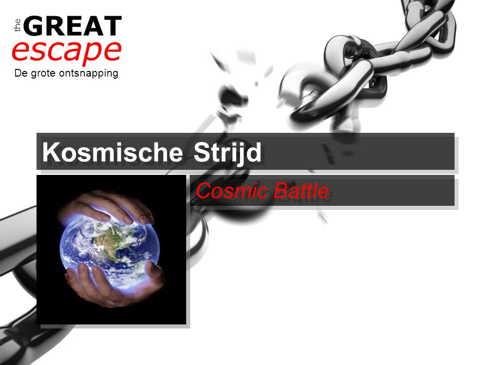 the GREAT escape De grote ontsnapping Kosmische Strijd Cosmic Battle