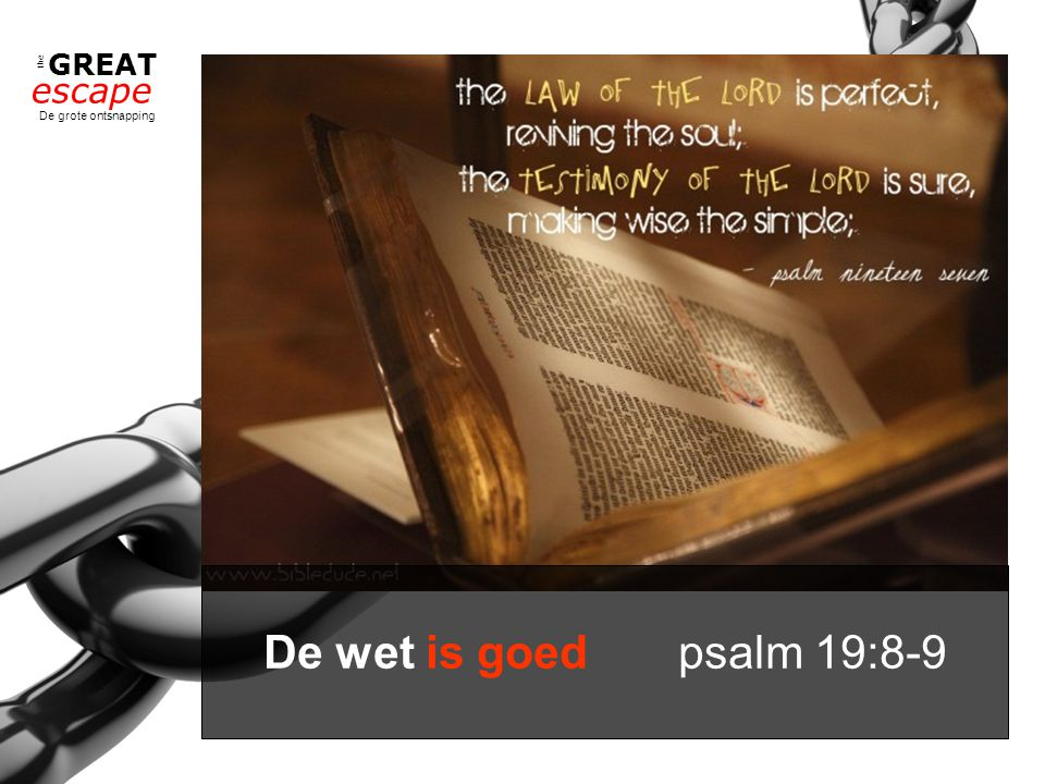 the GREAT escape De grote ontsnapping De wet is goed psalm 19:8-9