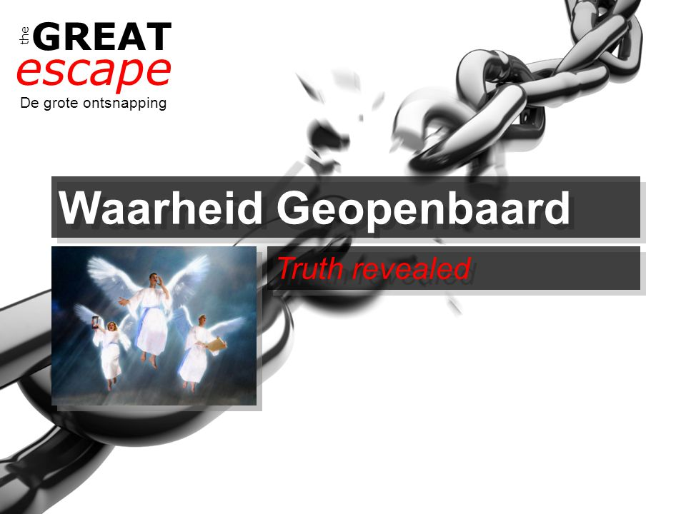 the GREAT escape De grote ontsnapping Waarheid Geopenbaard Truth revealed
