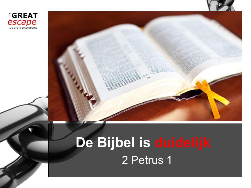 the GREAT escape De grote ontsnapping De Bijbel is duidelijk 2 Petrus 1