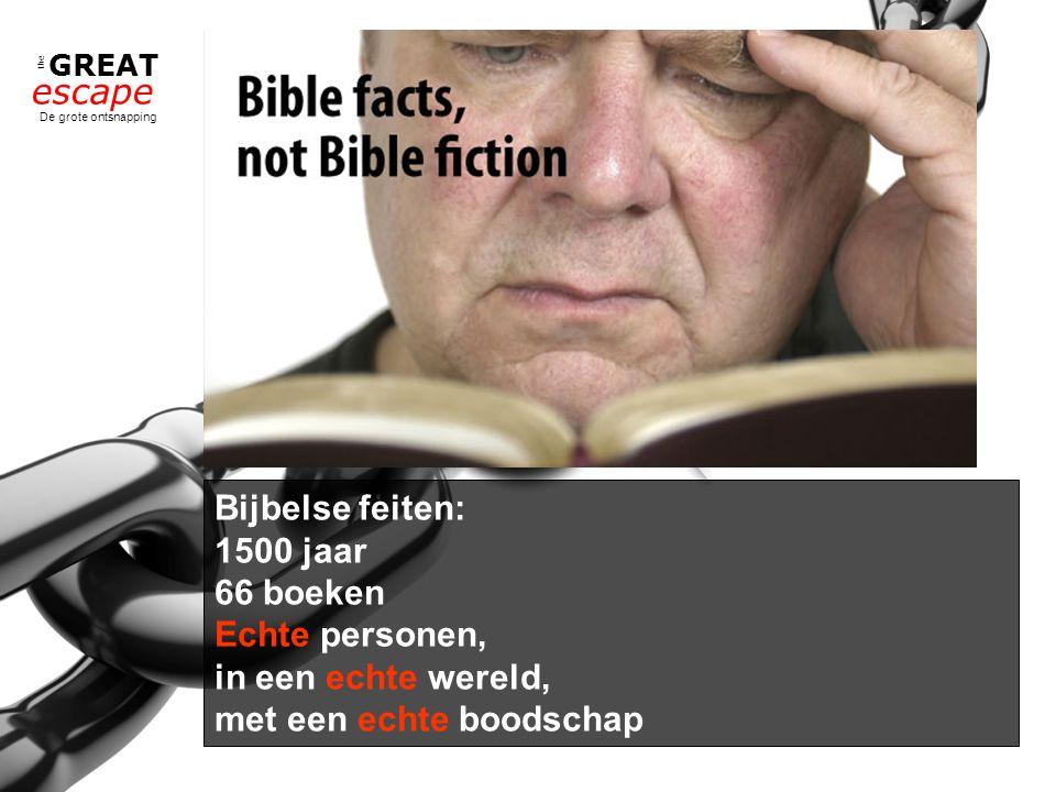 the GREAT escape De grote ontsnapping Bijbelse feiten: 1500 jaar 66 boeken Echte personen, in een echte wereld, met een echte boodschap